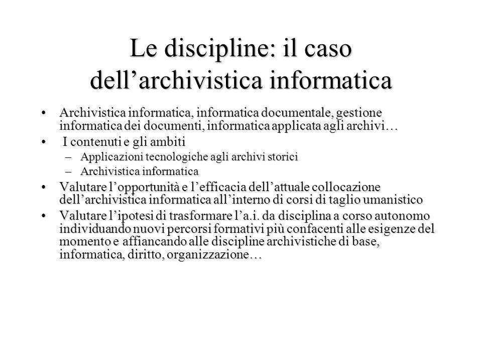 Le discipline: il caso dellarchivistica informatica Archivistica informatica, informatica documentale, gestione informatica dei documenti, informatica