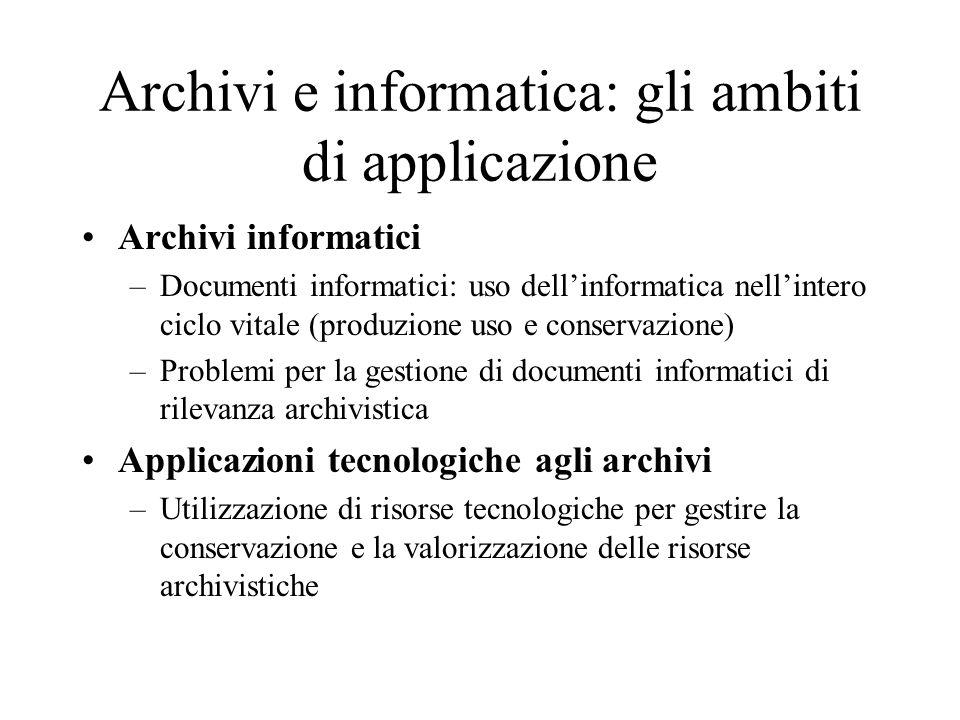 Archivi e informatica: gli ambiti di applicazione Archivi informatici –Documenti informatici: uso dellinformatica nellintero ciclo vitale (produzione
