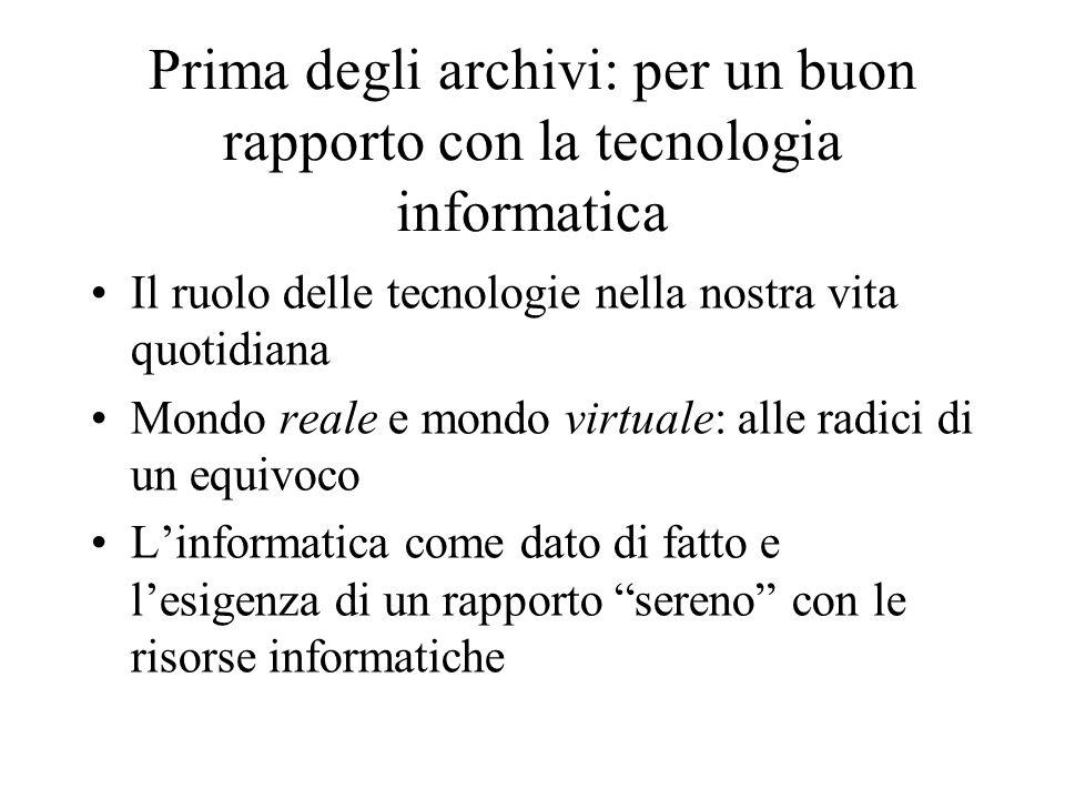 Prima degli archivi: per un buon rapporto con la tecnologia informatica Il ruolo delle tecnologie nella nostra vita quotidiana Mondo reale e mondo vir
