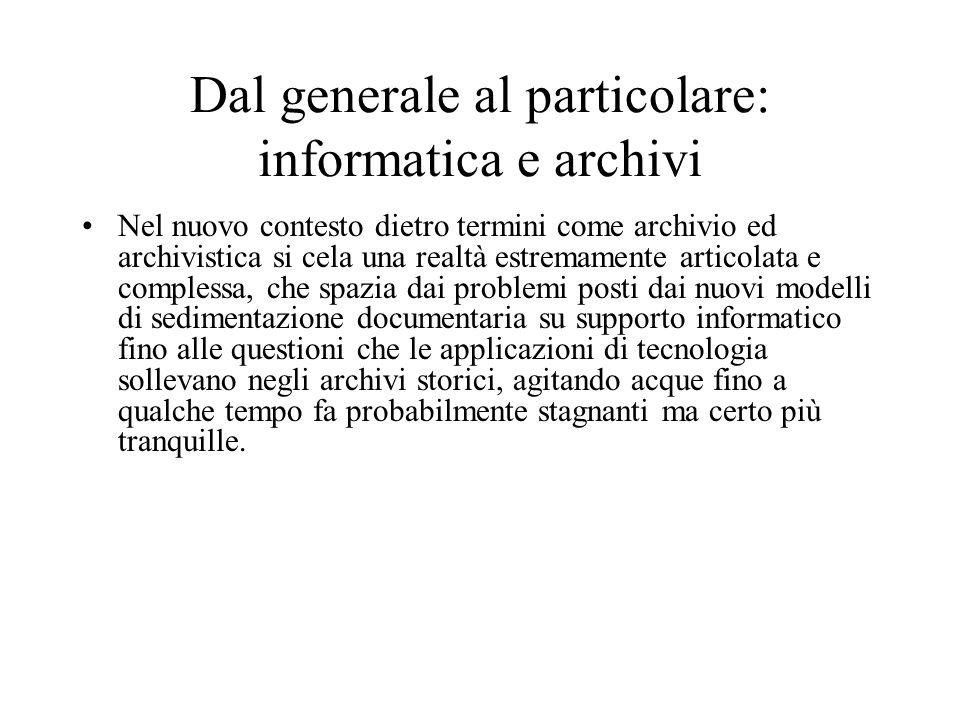 Dal generale al particolare: informatica e archivi Nel nuovo contesto dietro termini come archivio ed archivistica si cela una realtà estremamente art