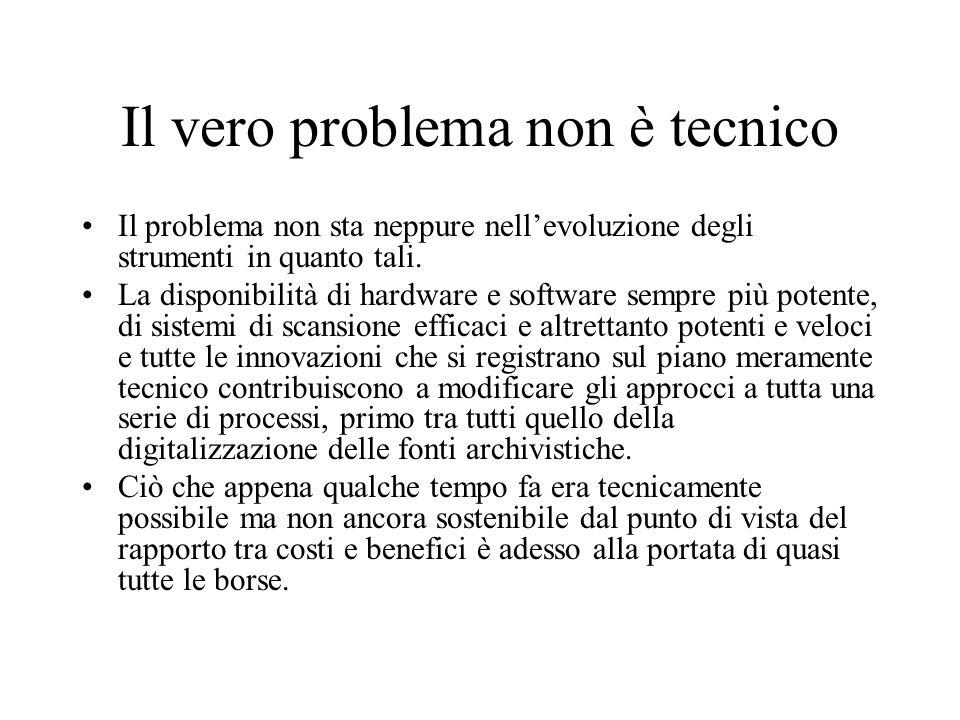 Il vero problema non è tecnico Il problema non sta neppure nellevoluzione degli strumenti in quanto tali. La disponibilità di hardware e software semp