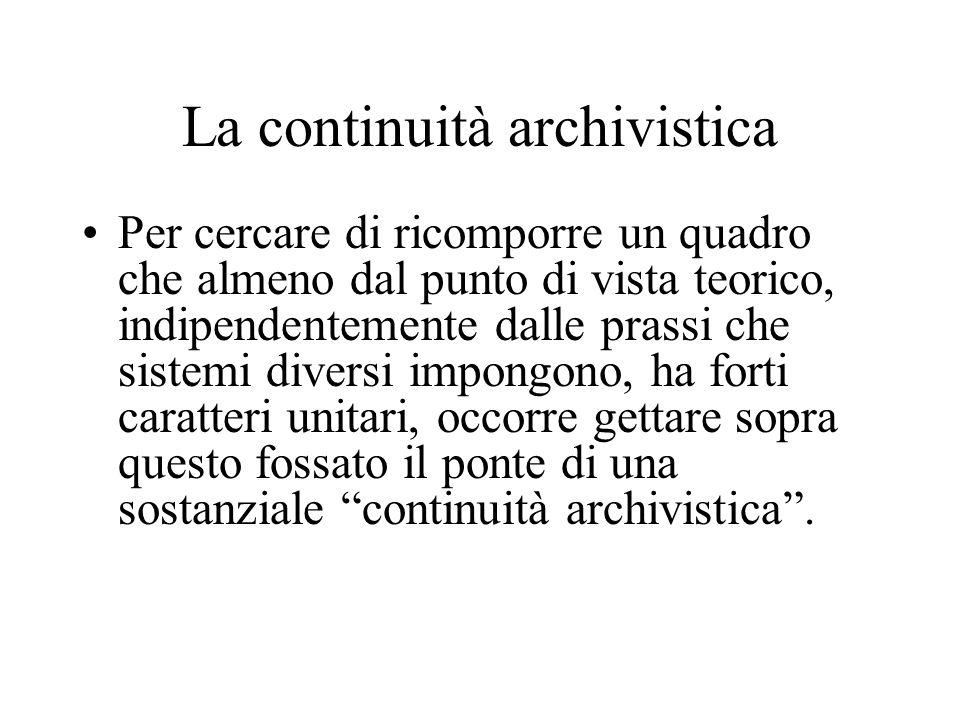 La continuità archivistica Per cercare di ricomporre un quadro che almeno dal punto di vista teorico, indipendentemente dalle prassi che sistemi diver