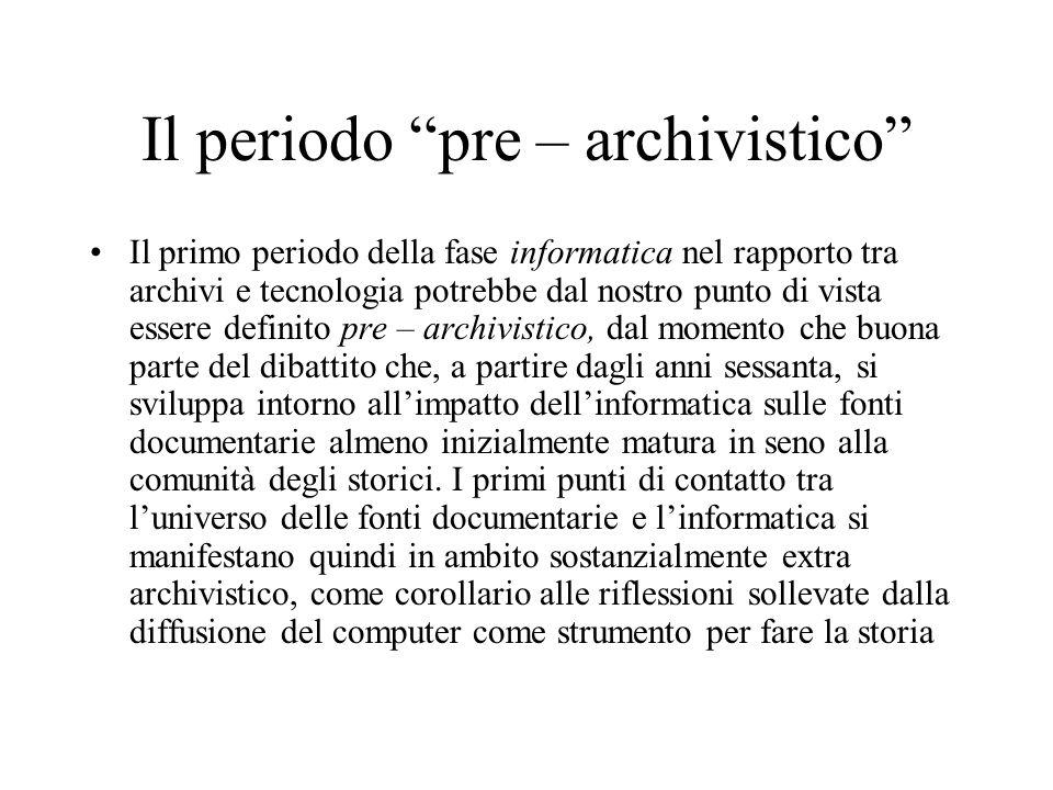 Il periodo pre – archivistico Il primo periodo della fase informatica nel rapporto tra archivi e tecnologia potrebbe dal nostro punto di vista essere