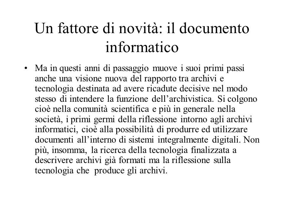 Un fattore di novità: il documento informatico Ma in questi anni di passaggio muove i suoi primi passi anche una visione nuova del rapporto tra archiv