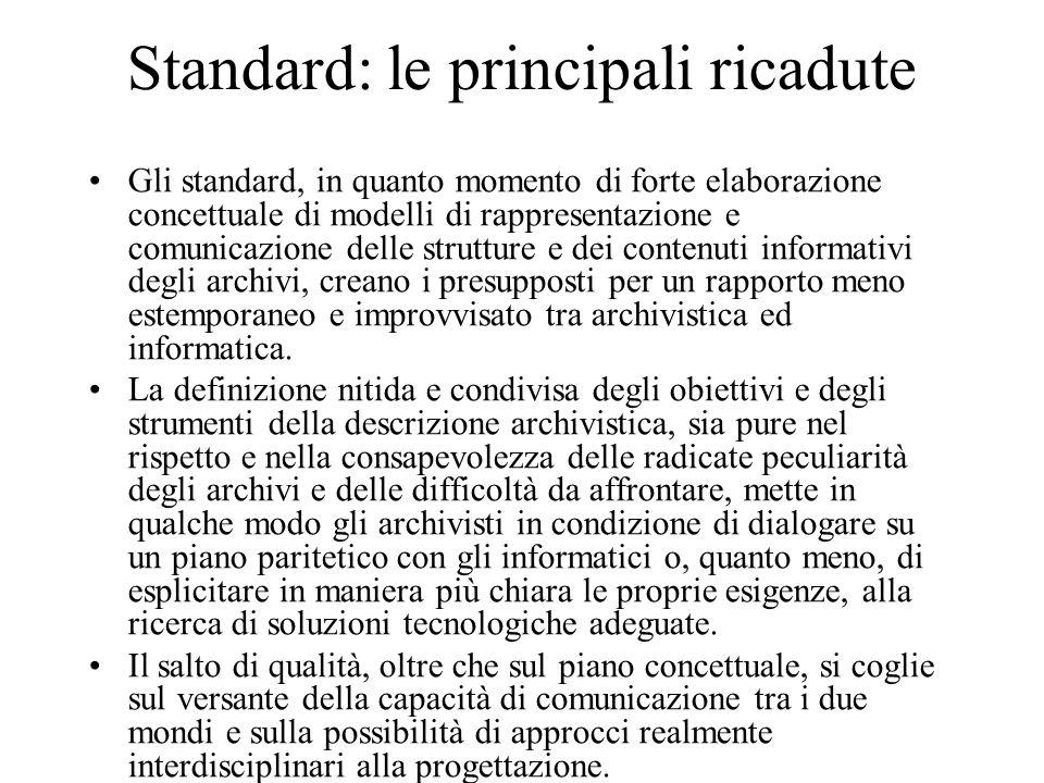 Standard: le principali ricadute Gli standard, in quanto momento di forte elaborazione concettuale di modelli di rappresentazione e comunicazione dell