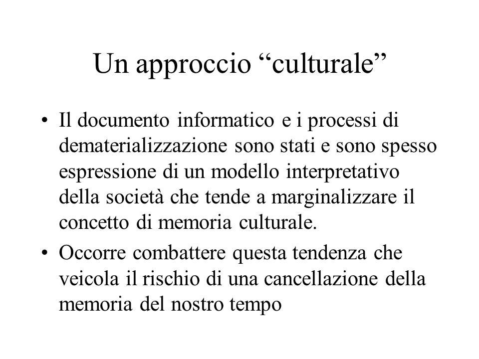 Un approccio culturale Il documento informatico e i processi di dematerializzazione sono stati e sono spesso espressione di un modello interpretativo