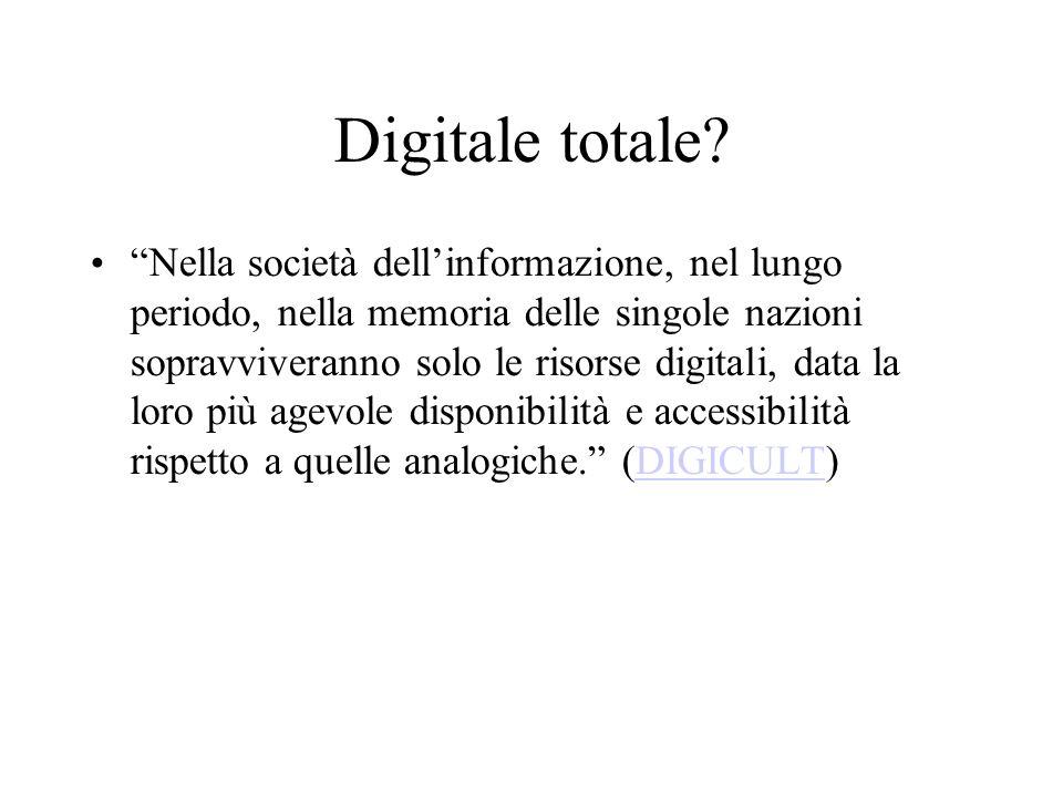 Digitale totale? Nella società dellinformazione, nel lungo periodo, nella memoria delle singole nazioni sopravviveranno solo le risorse digitali, data