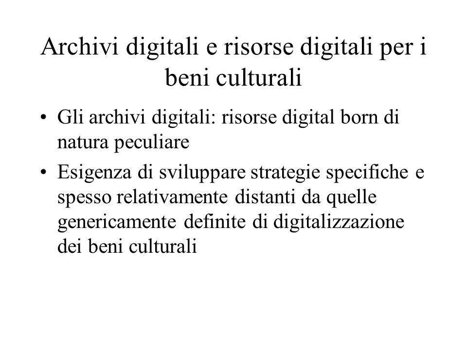 Archivi digitali e risorse digitali per i beni culturali Gli archivi digitali: risorse digital born di natura peculiare Esigenza di sviluppare strateg