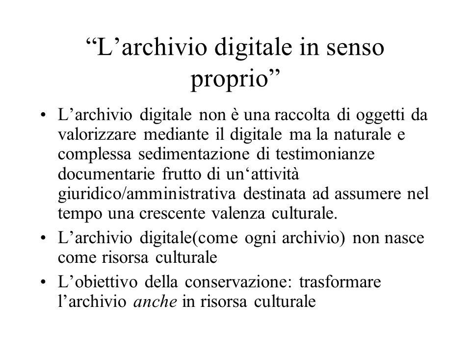 Larchivio digitale in senso proprio Larchivio digitale non è una raccolta di oggetti da valorizzare mediante il digitale ma la naturale e complessa se