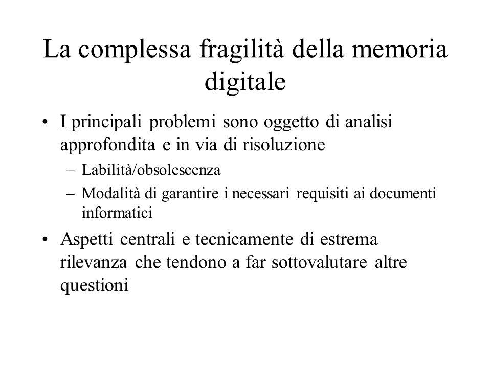 La complessa fragilità della memoria digitale I principali problemi sono oggetto di analisi approfondita e in via di risoluzione –Labilità/obsolescenz