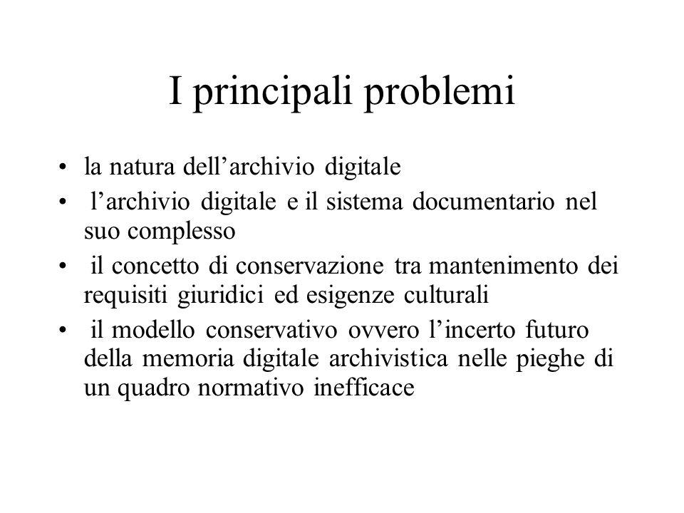I principali problemi la natura dellarchivio digitale larchivio digitale e il sistema documentario nel suo complesso il concetto di conservazione tra