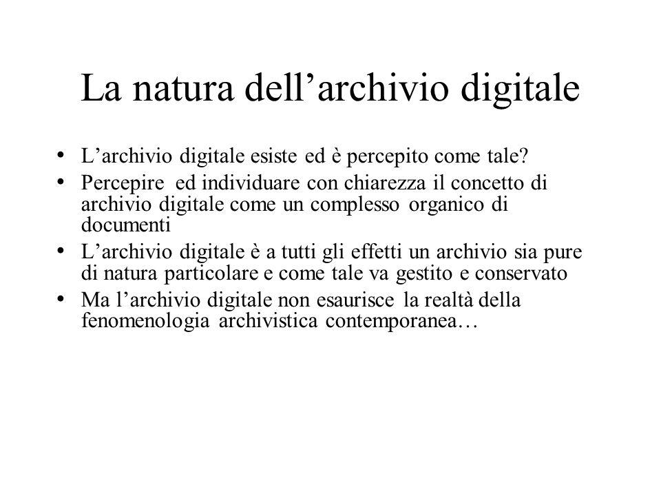 La natura dellarchivio digitale Larchivio digitale esiste ed è percepito come tale? Percepire ed individuare con chiarezza il concetto di archivio dig