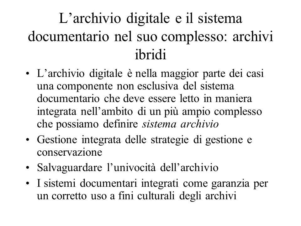 Larchivio digitale e il sistema documentario nel suo complesso: archivi ibridi Larchivio digitale è nella maggior parte dei casi una componente non es