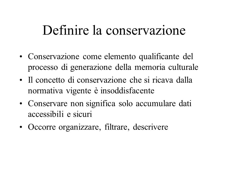 Definire la conservazione Conservazione come elemento qualificante del processo di generazione della memoria culturale Il concetto di conservazione ch
