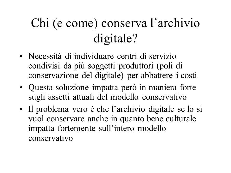 Chi (e come) conserva larchivio digitale? Necessità di individuare centri di servizio condivisi da più soggetti produttori (poli di conservazione del