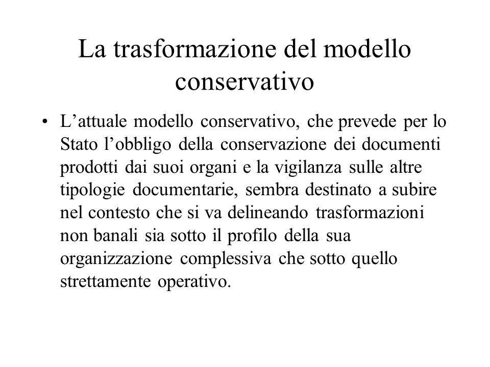 La trasformazione del modello conservativo Lattuale modello conservativo, che prevede per lo Stato lobbligo della conservazione dei documenti prodotti
