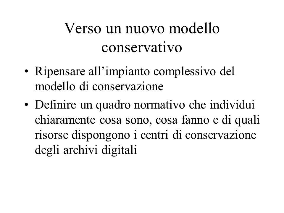 Verso un nuovo modello conservativo Ripensare allimpianto complessivo del modello di conservazione Definire un quadro normativo che individui chiarame