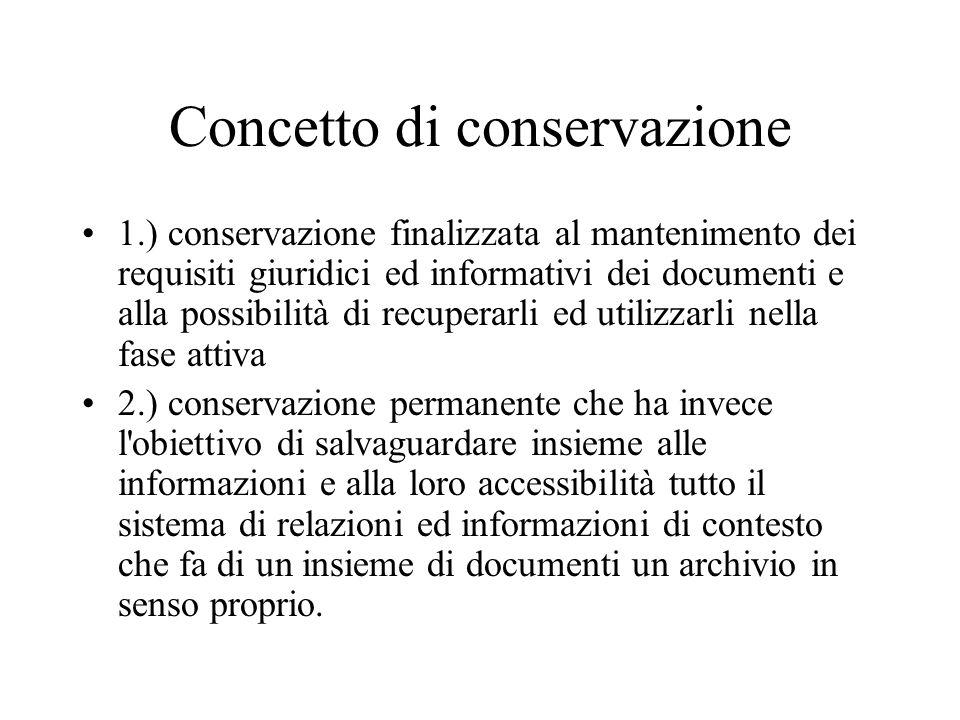 Concetto di conservazione 1.) conservazione finalizzata al mantenimento dei requisiti giuridici ed informativi dei documenti e alla possibilità di rec