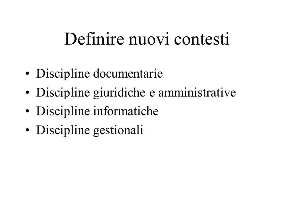Definire nuovi contesti Discipline documentarie Discipline giuridiche e amministrative Discipline informatiche Discipline gestionali