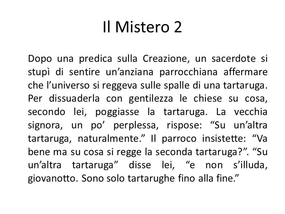 Il Mistero 2 Dopo una predica sulla Creazione, un sacerdote si stupì di sentire unanziana parrocchiana affermare che luniverso si reggeva sulle spalle