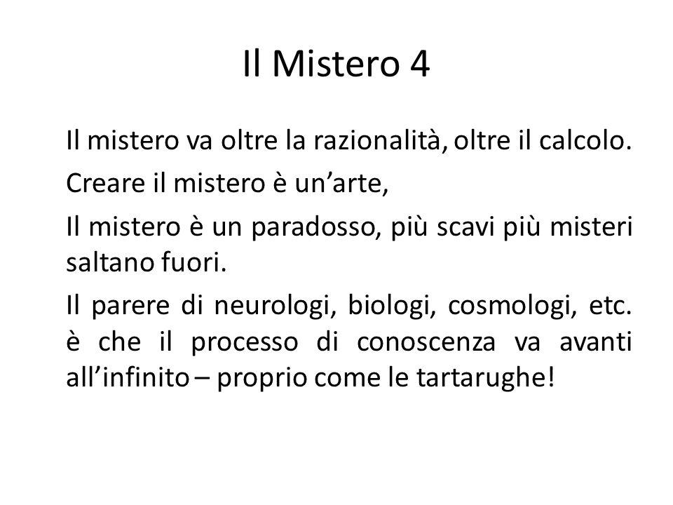 Il Mistero 4 Il mistero va oltre la razionalità, oltre il calcolo. Creare il mistero è unarte, Il mistero è un paradosso, più scavi più misteri saltan