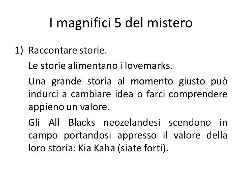 I magnifici 5 del mistero 1)Raccontare storie. Le storie alimentano i lovemarks. Una grande storia al momento giusto può indurci a cambiare idea o far