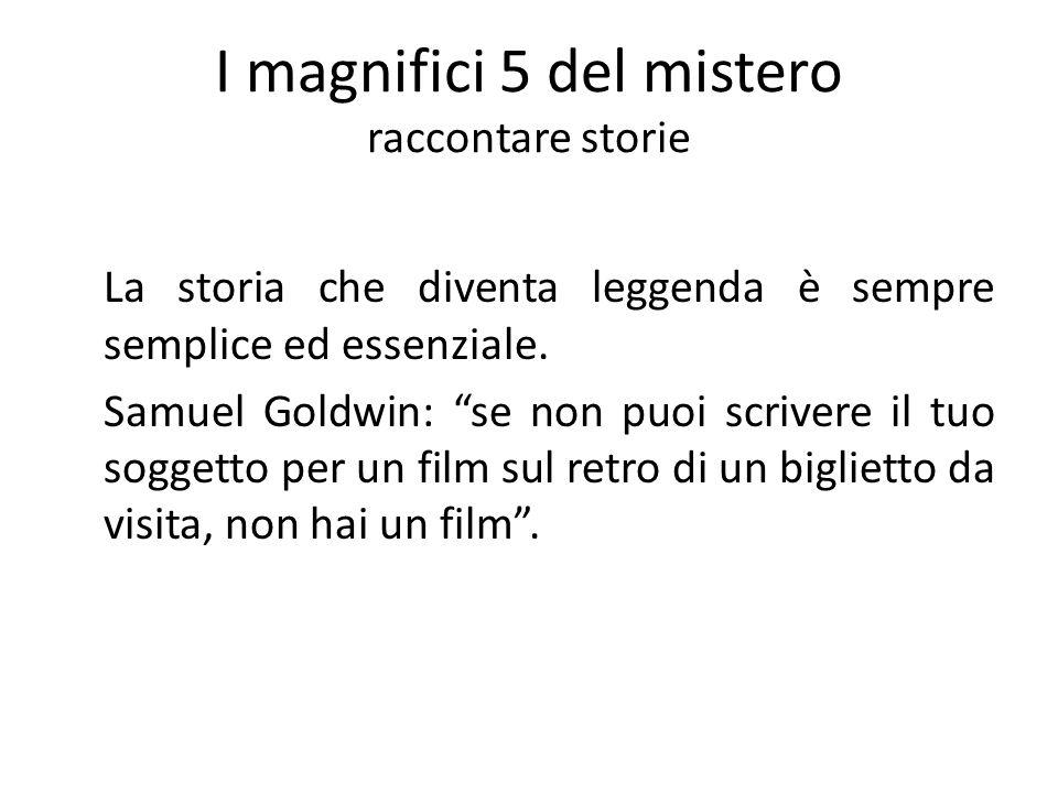I magnifici 5 del mistero raccontare storie La storia che diventa leggenda è sempre semplice ed essenziale. Samuel Goldwin: se non puoi scrivere il tu