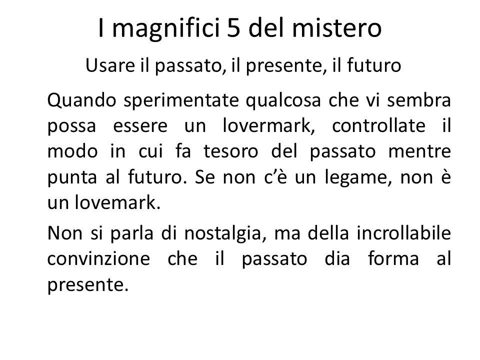 I magnifici 5 del mistero Usare il passato, il presente, il futuro Quando sperimentate qualcosa che vi sembra possa essere un lovermark, controllate i