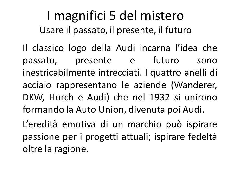 I magnifici 5 del mistero Usare il passato, il presente, il futuro Il classico logo della Audi incarna lidea che passato, presente e futuro sono inest