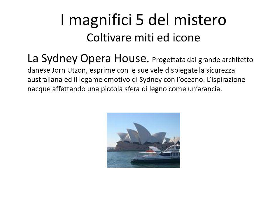 I magnifici 5 del mistero Coltivare miti ed icone La Sydney Opera House. Progettata dal grande architetto danese Jorn Utzon, esprime con le sue vele d
