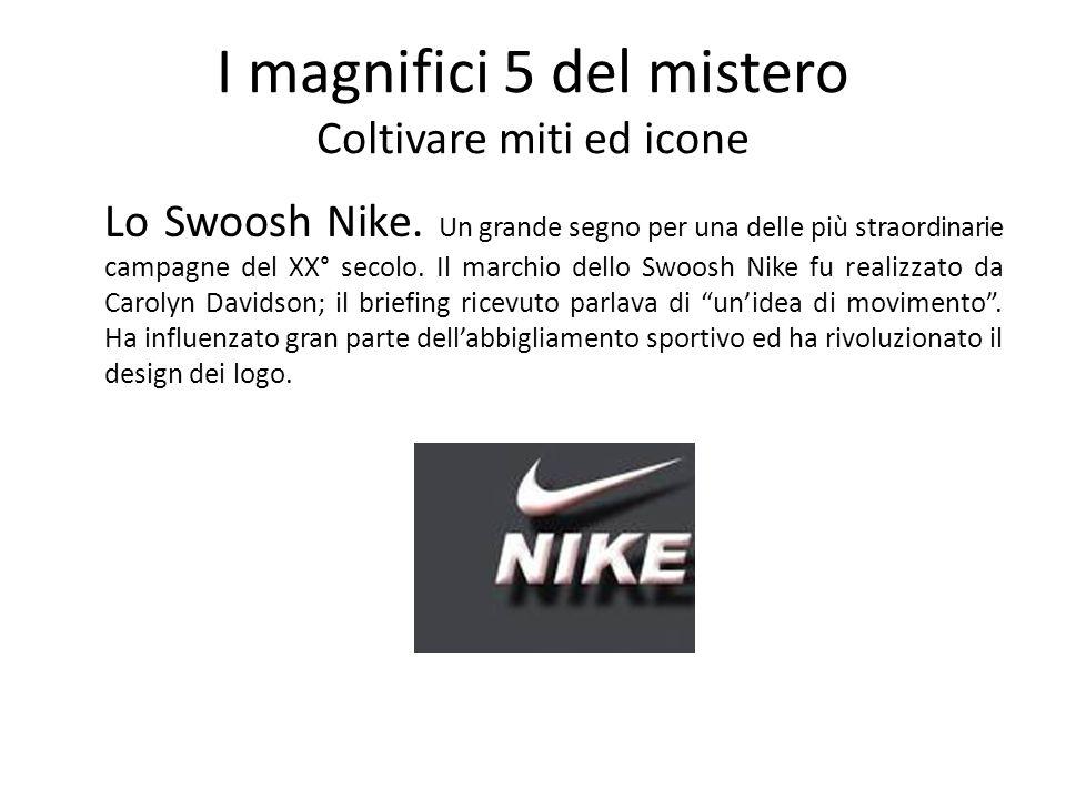 I magnifici 5 del mistero Coltivare miti ed icone Lo Swoosh Nike. Un grande segno per una delle più straordinarie campagne del XX° secolo. Il marchio