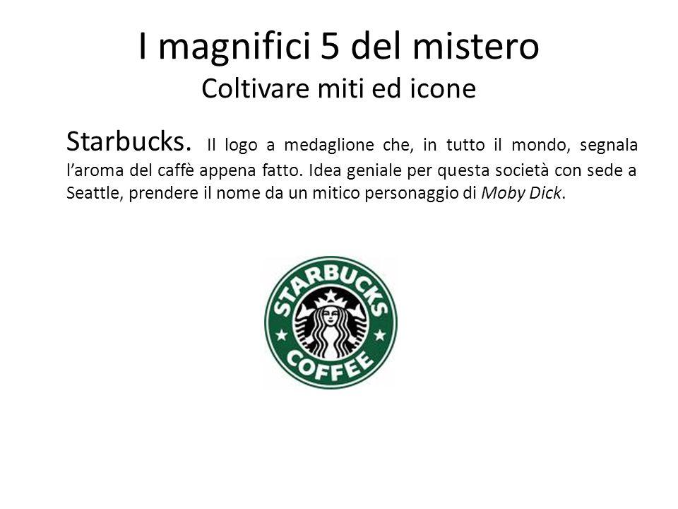 I magnifici 5 del mistero Coltivare miti ed icone Starbucks. Il logo a medaglione che, in tutto il mondo, segnala laroma del caffè appena fatto. Idea