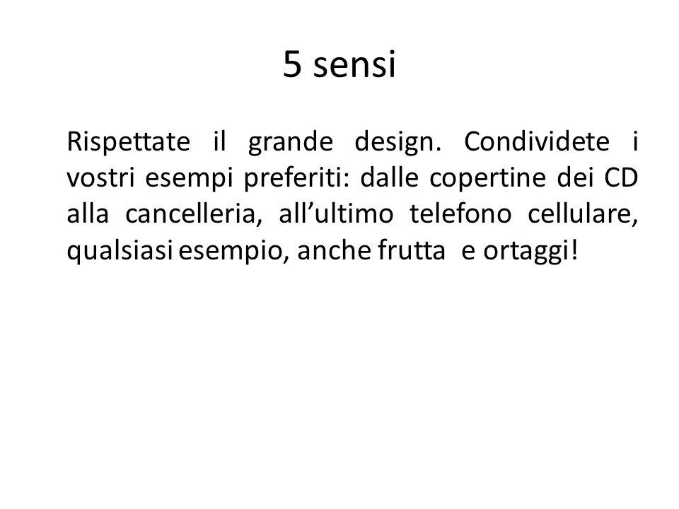 5 sensi Rispettate il grande design. Condividete i vostri esempi preferiti: dalle copertine dei CD alla cancelleria, allultimo telefono cellulare, qua