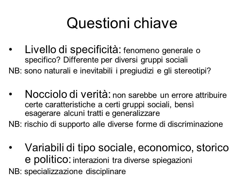Questioni chiave Livello di specificità: fenomeno generale o specifico? Differente per diversi gruppi sociali NB: sono naturali e inevitabili i pregiu