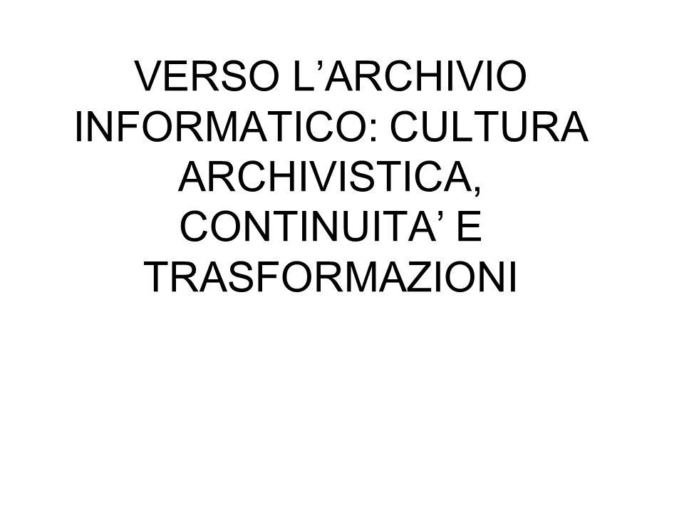 VERSO LARCHIVIO INFORMATICO: CULTURA ARCHIVISTICA, CONTINUITA E TRASFORMAZIONI