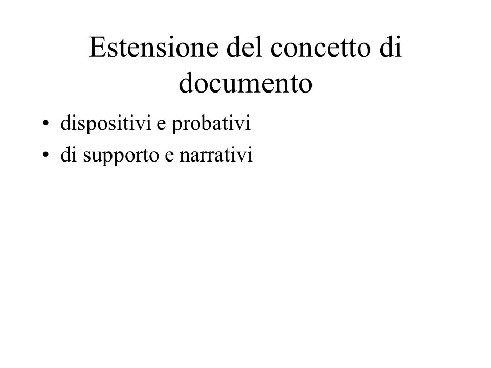 Estensione del concetto di documento dispositivi e probativi di supporto e narrativi