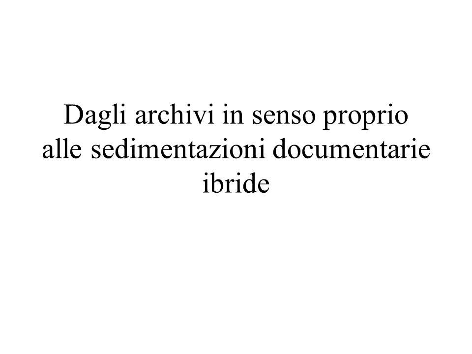 Dagli archivi in senso proprio alle sedimentazioni documentarie ibride