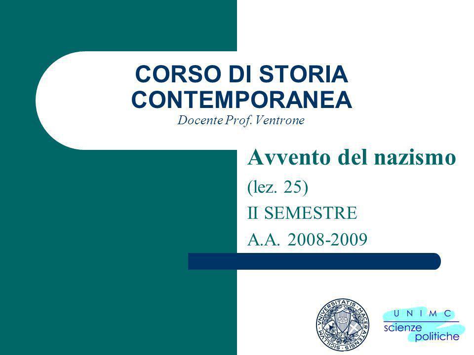 CORSO DI STORIA CONTEMPORANEA Docente Prof. Ventrone Avvento del nazismo (lez. 25) II SEMESTRE A.A. 2008-2009