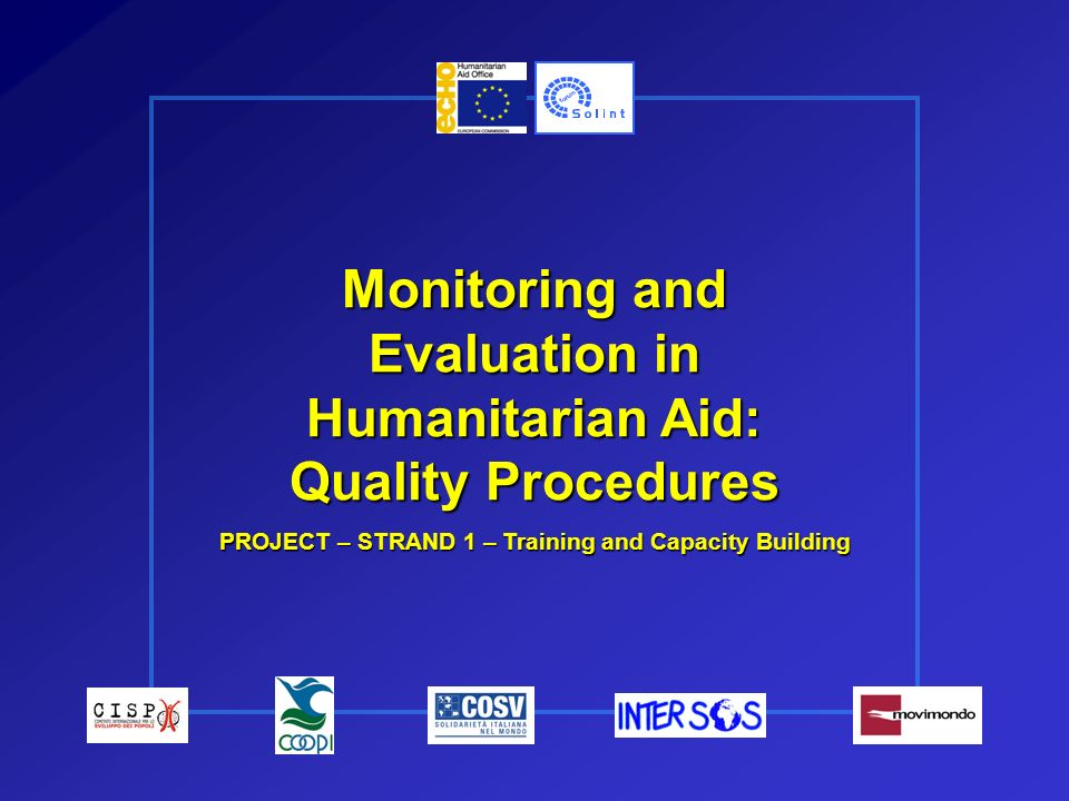 Monitoring and Evaluation in Humanitarian Aid: Quality Procedures PROJECT – STRAND 1 – Training and Capacity Building