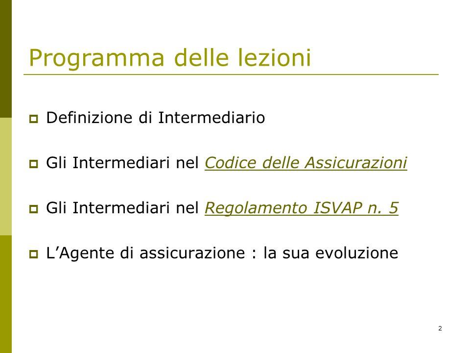 2 Programma delle lezioni Definizione di Intermediario Gli Intermediari nel Codice delle Assicurazioni Gli Intermediari nel Regolamento ISVAP n. 5 LAg