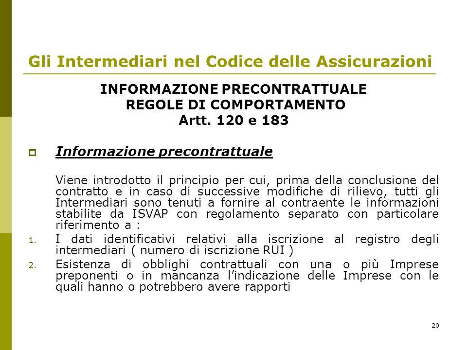 20 Gli Intermediari nel Codice delle Assicurazioni INFORMAZIONE PRECONTRATTUALE REGOLE DI COMPORTAMENTO Artt. 120 e 183 Informazione precontrattuale V