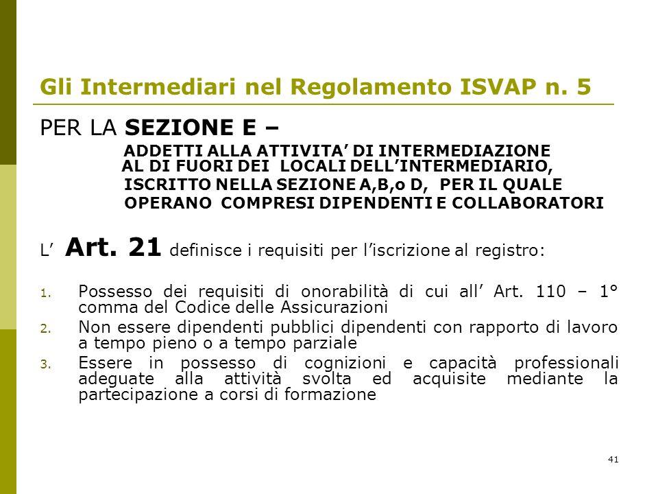41 Gli Intermediari nel Regolamento ISVAP n. 5 PER LA SEZIONE E – ADDETTI ALLA ATTIVITA DI INTERMEDIAZIONE AL DI FUORI DEI LOCALI DELLINTERMEDIARIO, I