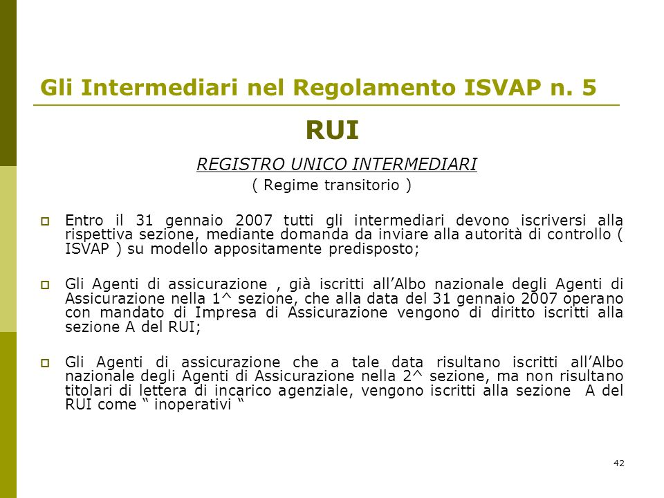 42 Gli Intermediari nel Regolamento ISVAP n. 5 RUI REGISTRO UNICO INTERMEDIARI ( Regime transitorio ) Entro il 31 gennaio 2007 tutti gli intermediari
