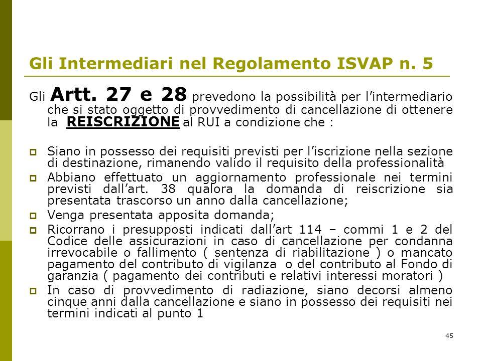 45 Gli Intermediari nel Regolamento ISVAP n. 5 Gli Artt. 27 e 28 prevedono la possibilità per lintermediario che si stato oggetto di provvedimento di