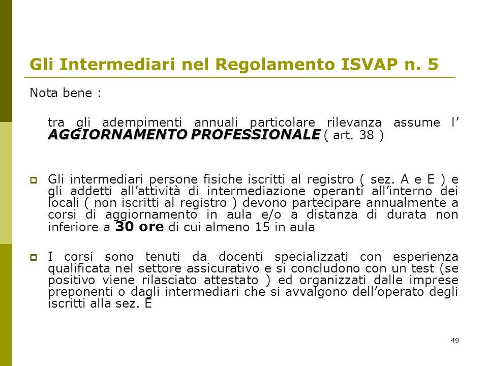 49 Gli Intermediari nel Regolamento ISVAP n. 5 Nota bene : AGGIORNAMENTO PROFESSIONALE tra gli adempimenti annuali particolare rilevanza assume l AGGI