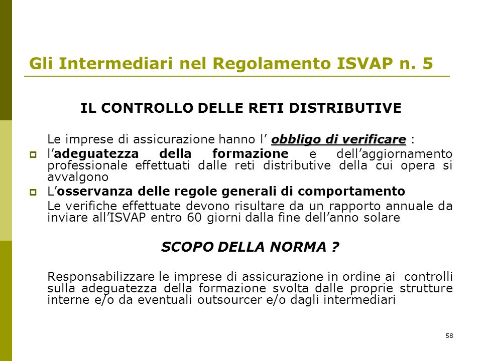 58 Gli Intermediari nel Regolamento ISVAP n. 5 IL CONTROLLO DELLE RETI DISTRIBUTIVE obbligo di verificare Le imprese di assicurazione hanno l obbligo