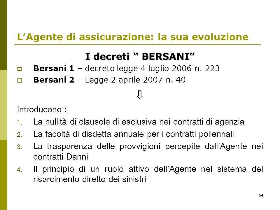64 LAgente di assicurazione: la sua evoluzione I decreti BERSANI Bersani 1 – decreto legge 4 luglio 2006 n. 223 Bersani 2 – Legge 2 aprile 2007 n. 40