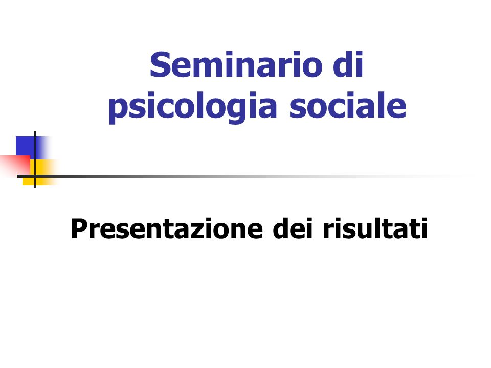 Seminario di psicologia sociale Presentazione dei risultati