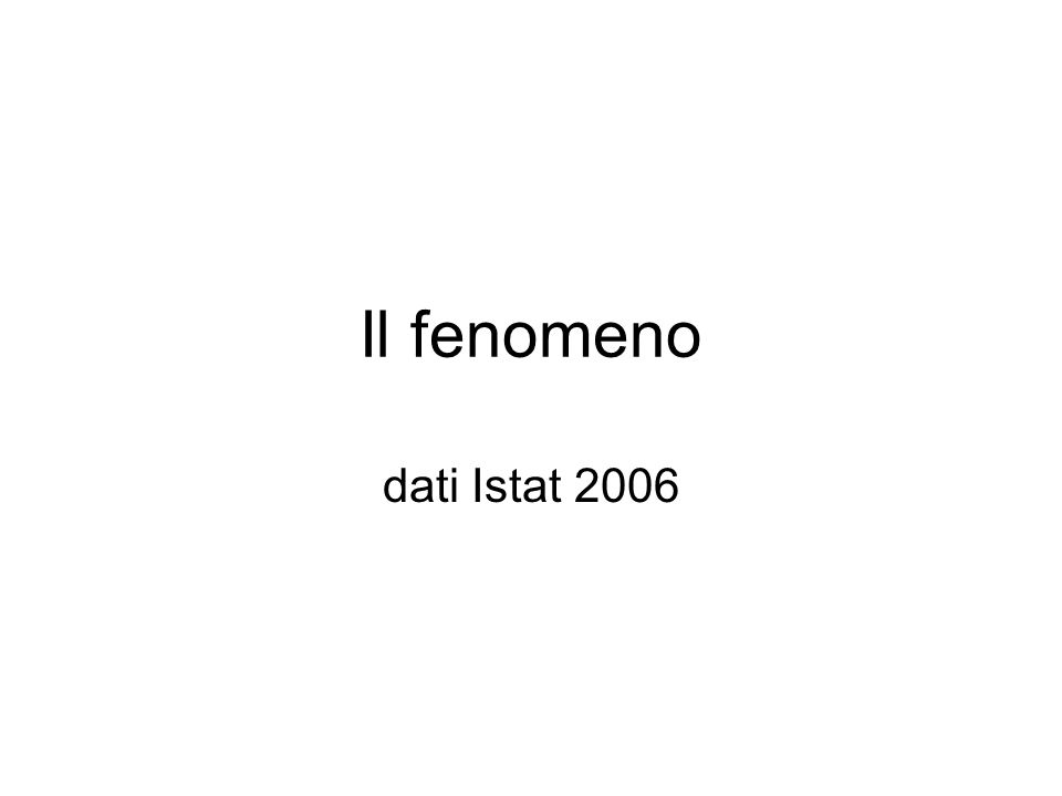 Il fenomeno dati Istat 2006