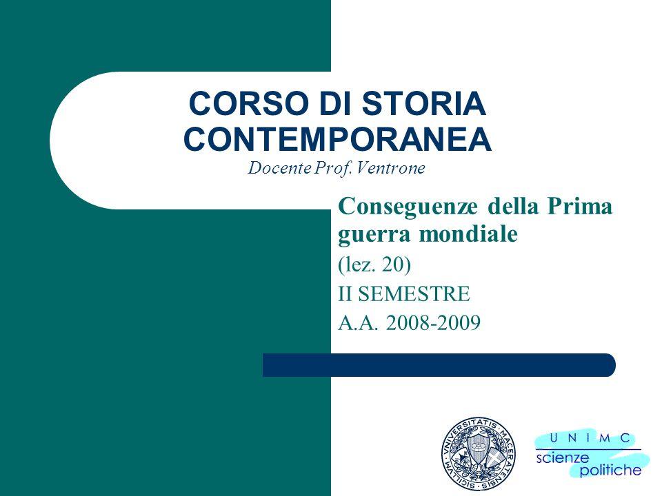 CORSO DI STORIA CONTEMPORANEA Docente Prof. Ventrone Conseguenze della Prima guerra mondiale (lez. 20) II SEMESTRE A.A. 2008-2009